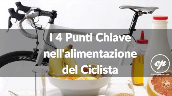 I 4 Punti Chiave dell'alimentazione del ciclista