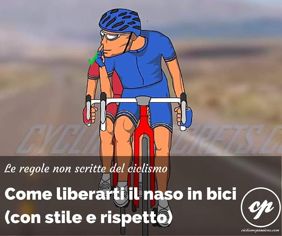 Come liberare il naso in bici (con stile e rispetto)